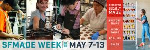 SFMade Week 2018 - May 7-13. Discover Locally-Made: Factory Tours, Workshops, Pop-Ups, Sales